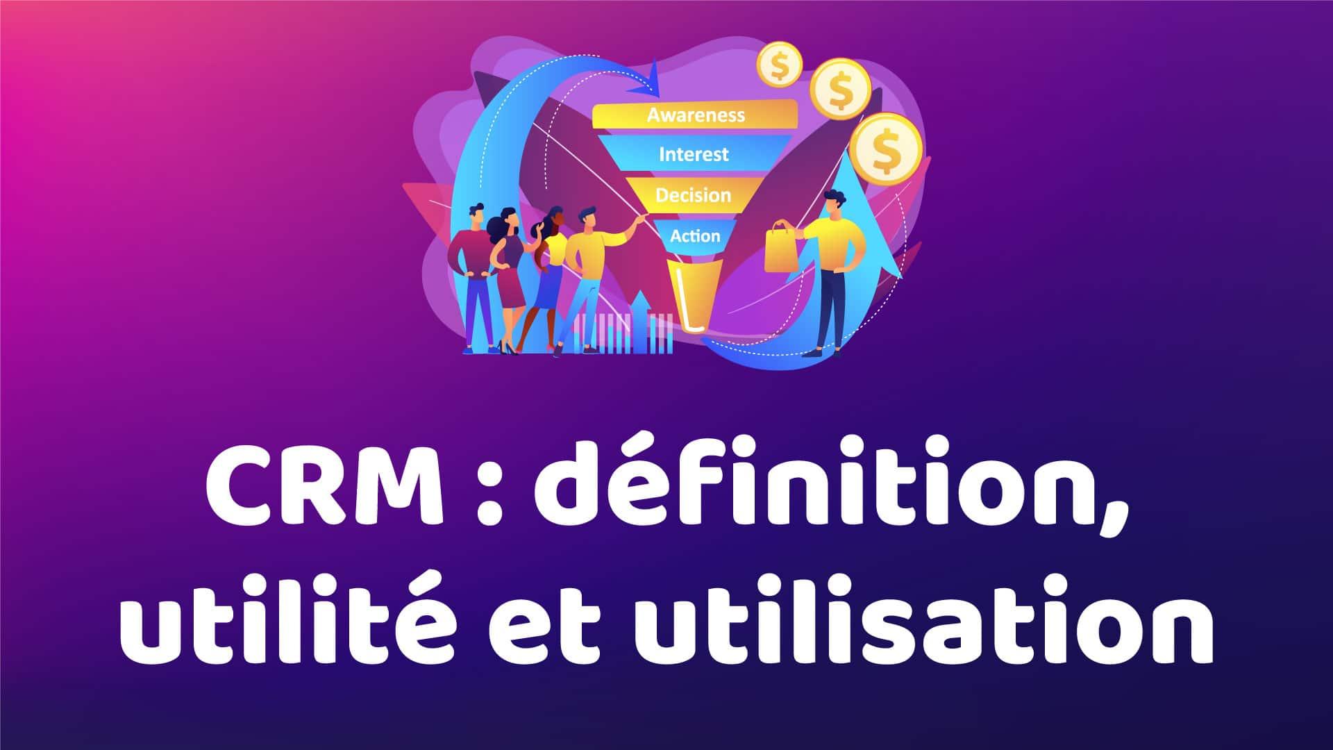 CRM : Définition, utilité et utilisation